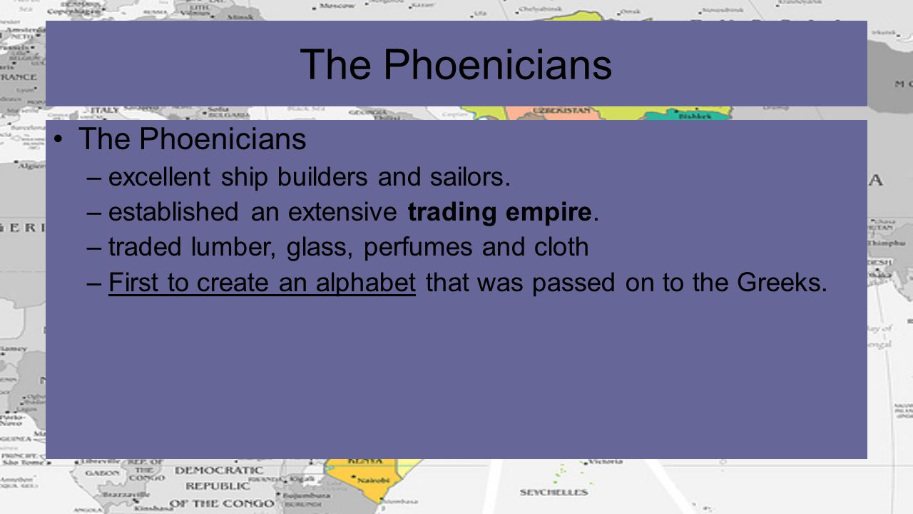 The Phoenicians The Phoenicians excellent ship builders and sailors.
