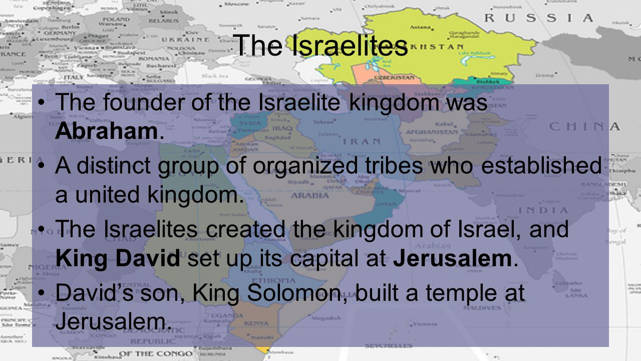 The Israelites The founder of the Israelite kingdom was Abraham.