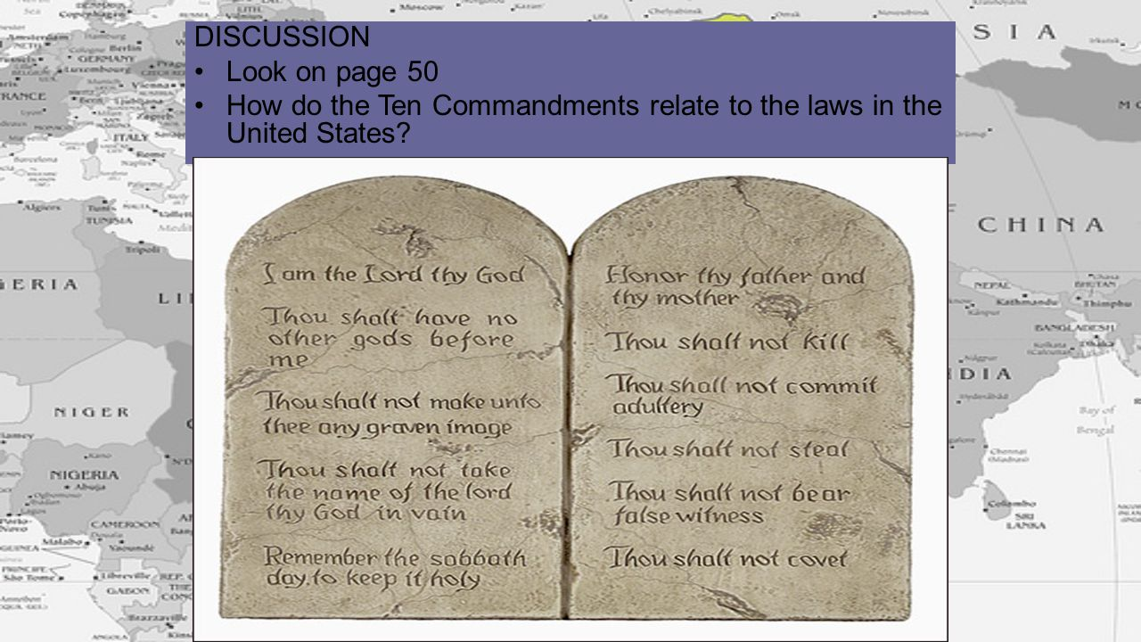 DISCUSSION Look on page 50 How do the Ten Commandments relate to the laws in the United States