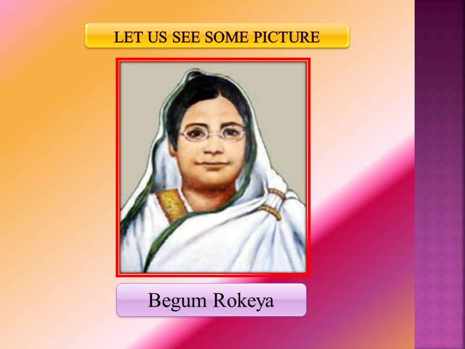 Let Us see Some Picture Begum Rokeya