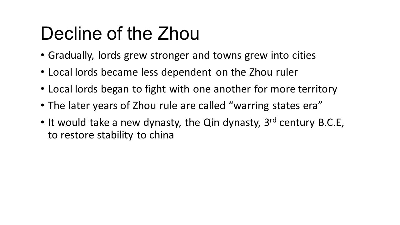 Decline of the Zhou Gradually, lords grew stronger and towns grew into cities. Local lords became less dependent on the Zhou ruler.