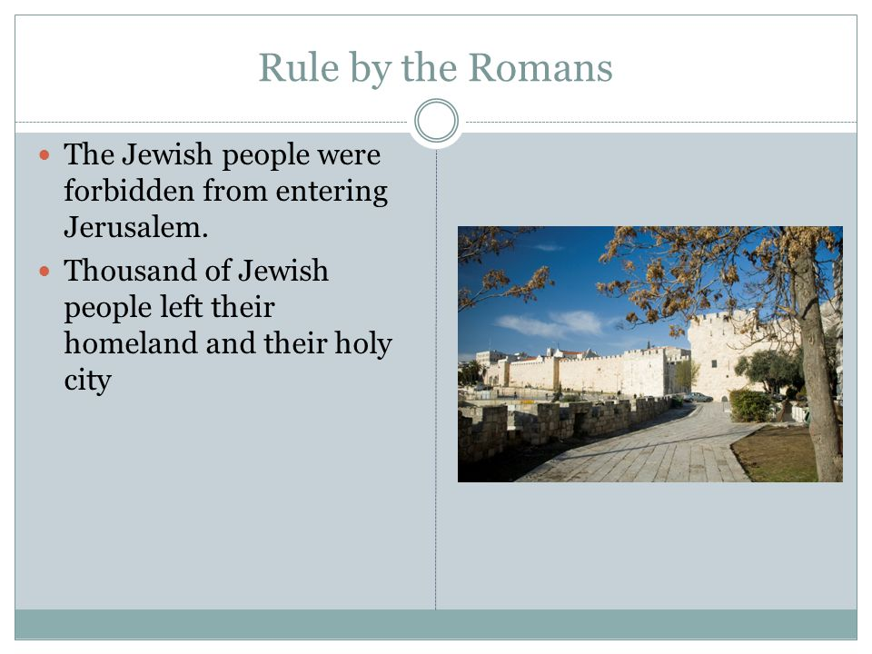 Rule by the Romans The Jewish people were forbidden from entering Jerusalem.