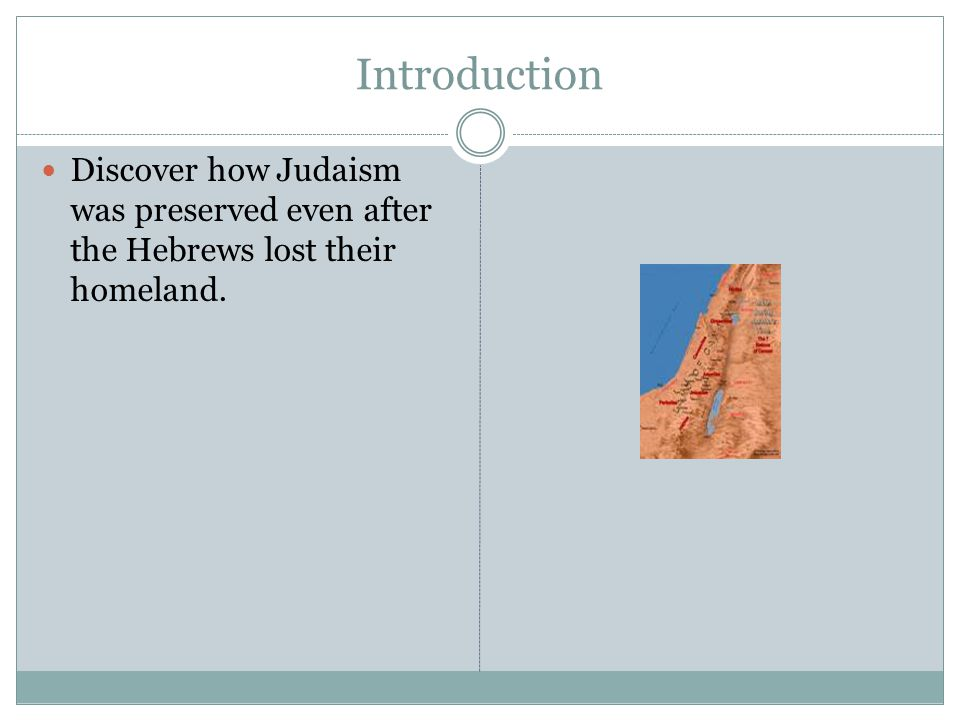 Introduction Discover how Judaism was preserved even after the Hebrews lost their homeland.