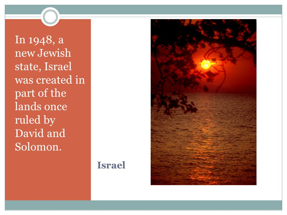 In 1948, a new Jewish state, Israel was created in part of the lands once ruled by David and Solomon.