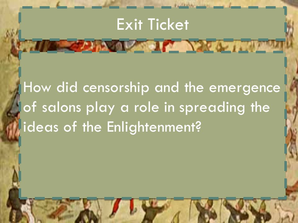 Exit Ticket How did censorship and the emergence of salons play a role in spreading the ideas of the Enlightenment