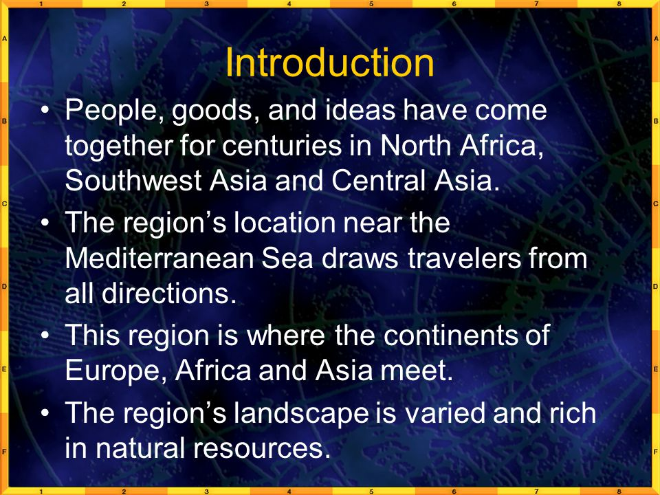 Introduction People, goods, and ideas have come together for centuries in North Africa, Southwest Asia and Central Asia.