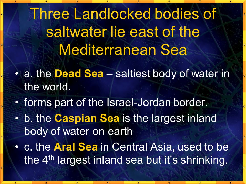 Three Landlocked bodies of saltwater lie east of the Mediterranean Sea
