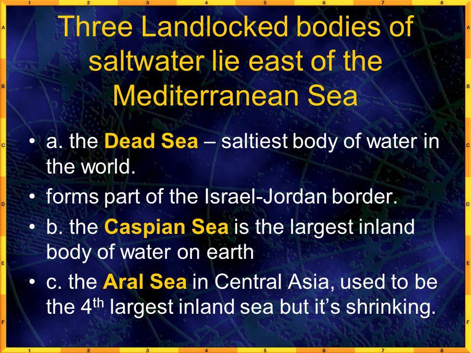 Three Landlocked bodies of saltwater lie east of the Mediterranean Sea