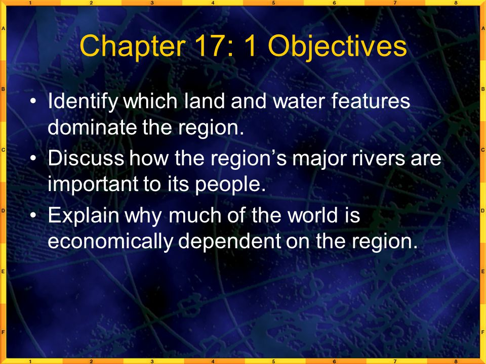 Chapter 17: 1 Objectives Identify which land and water features dominate the region.