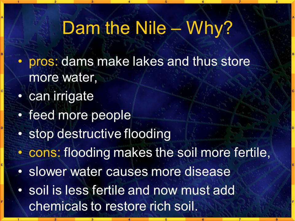 Dam the Nile – Why pros: dams make lakes and thus store more water,