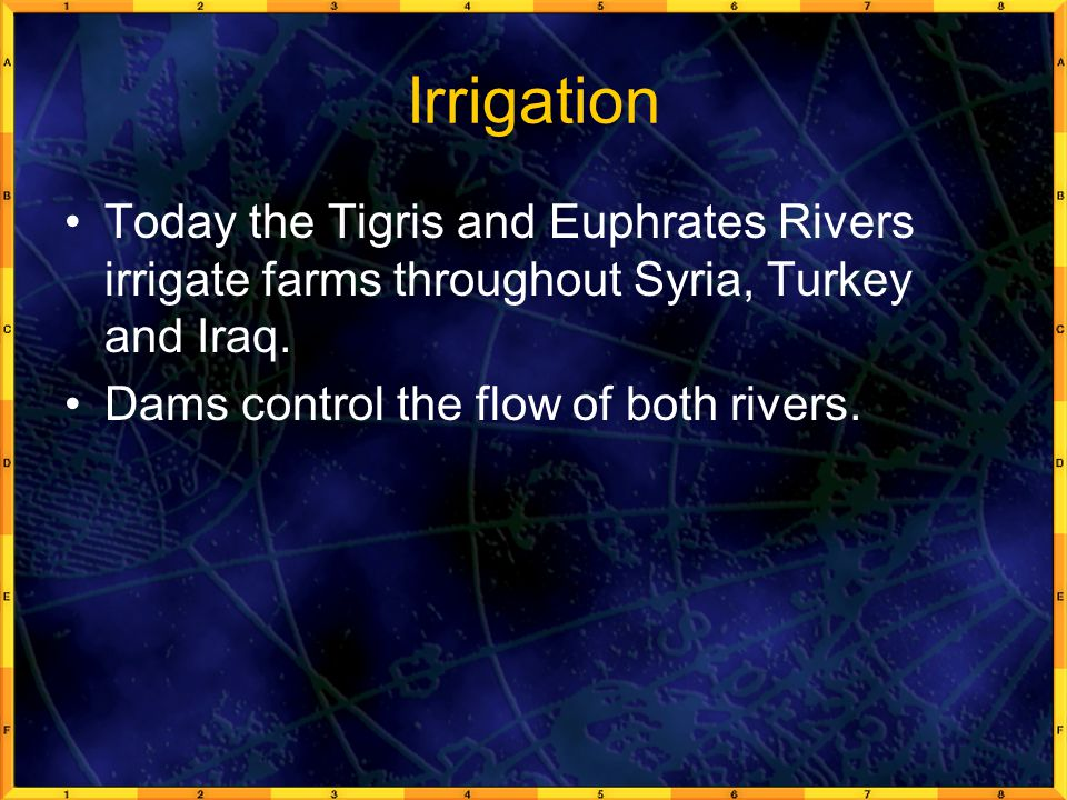 Irrigation Today the Tigris and Euphrates Rivers irrigate farms throughout Syria, Turkey and Iraq.