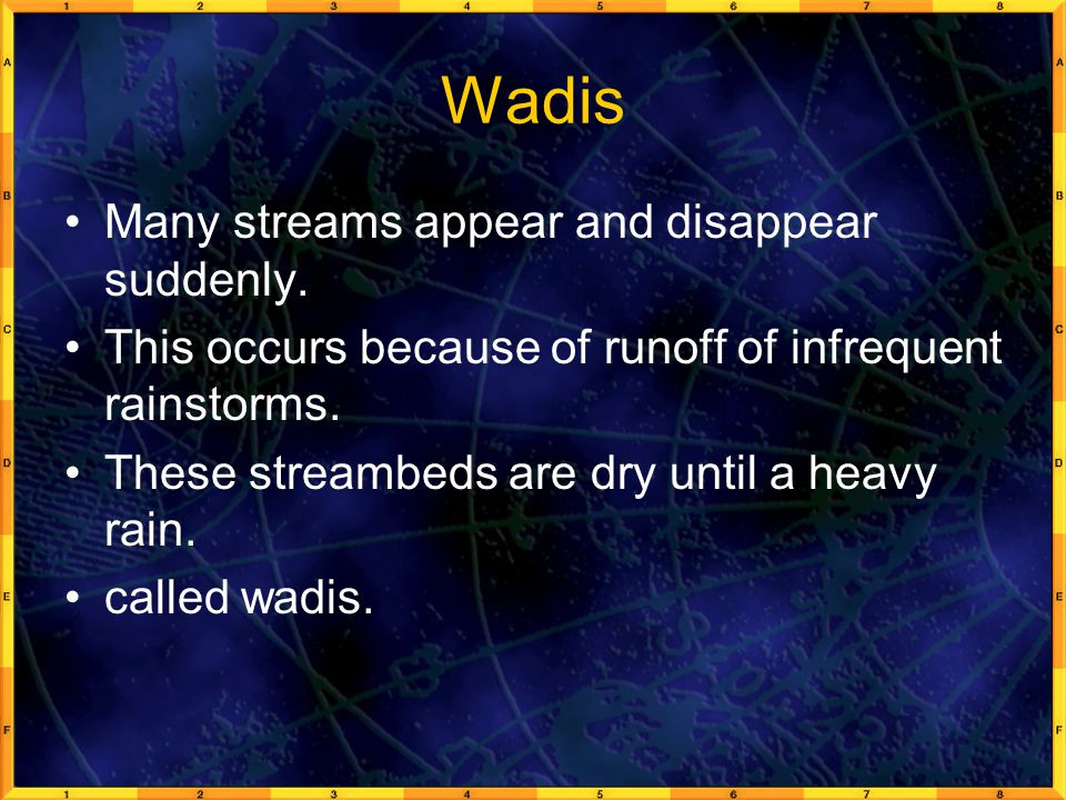 Wadis Many streams appear and disappear suddenly.