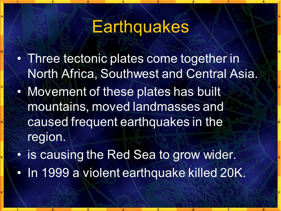 Earthquakes Three tectonic plates come together in North Africa, Southwest and Central Asia.