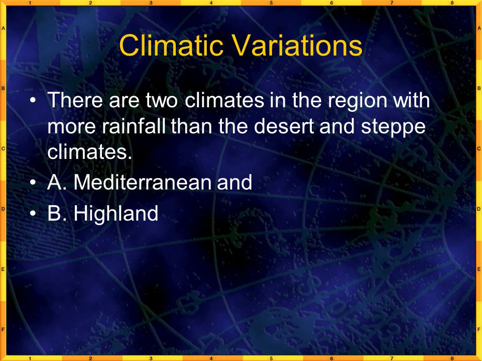 Climatic Variations There are two climates in the region with more rainfall than the desert and steppe climates.