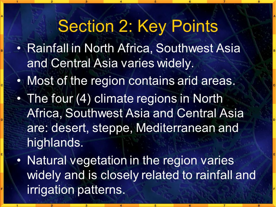 Section 2: Key Points Rainfall in North Africa, Southwest Asia and Central Asia varies widely. Most of the region contains arid areas.