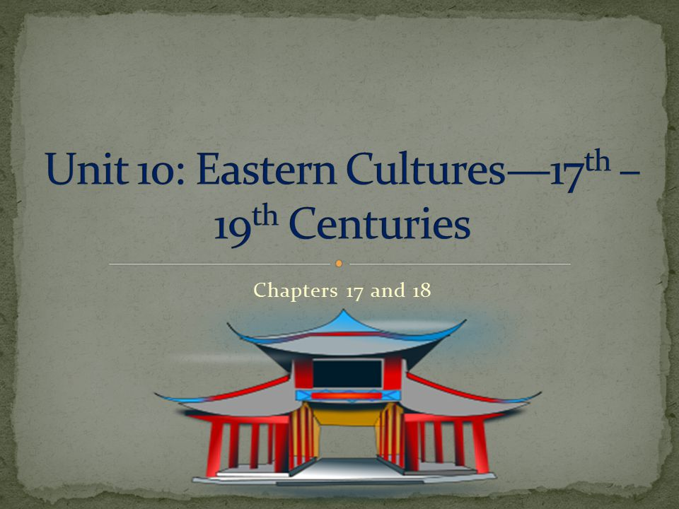 Unit 10: Eastern Cultures—17th – 19th Centuries