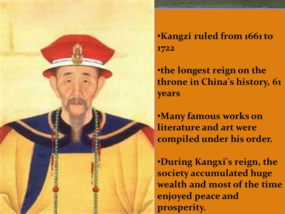 Kangzi ruled from 1661 to 1722 the longest reign on the throne in China s history, 61 years.