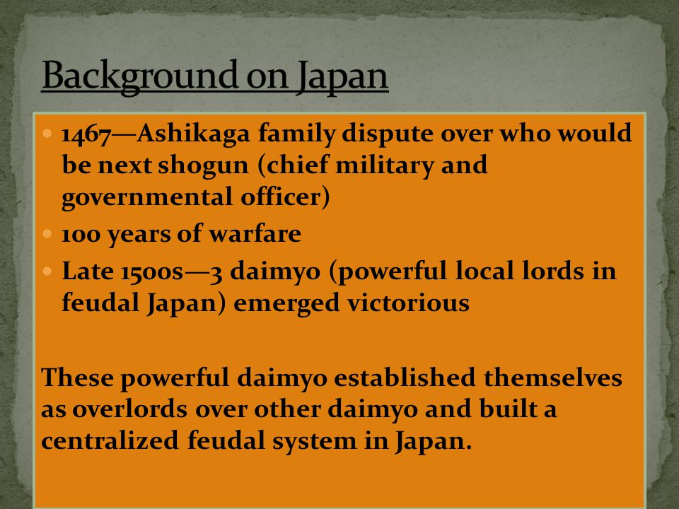 Background on Japan 1467—Ashikaga family dispute over who would be next shogun (chief military and governmental officer)