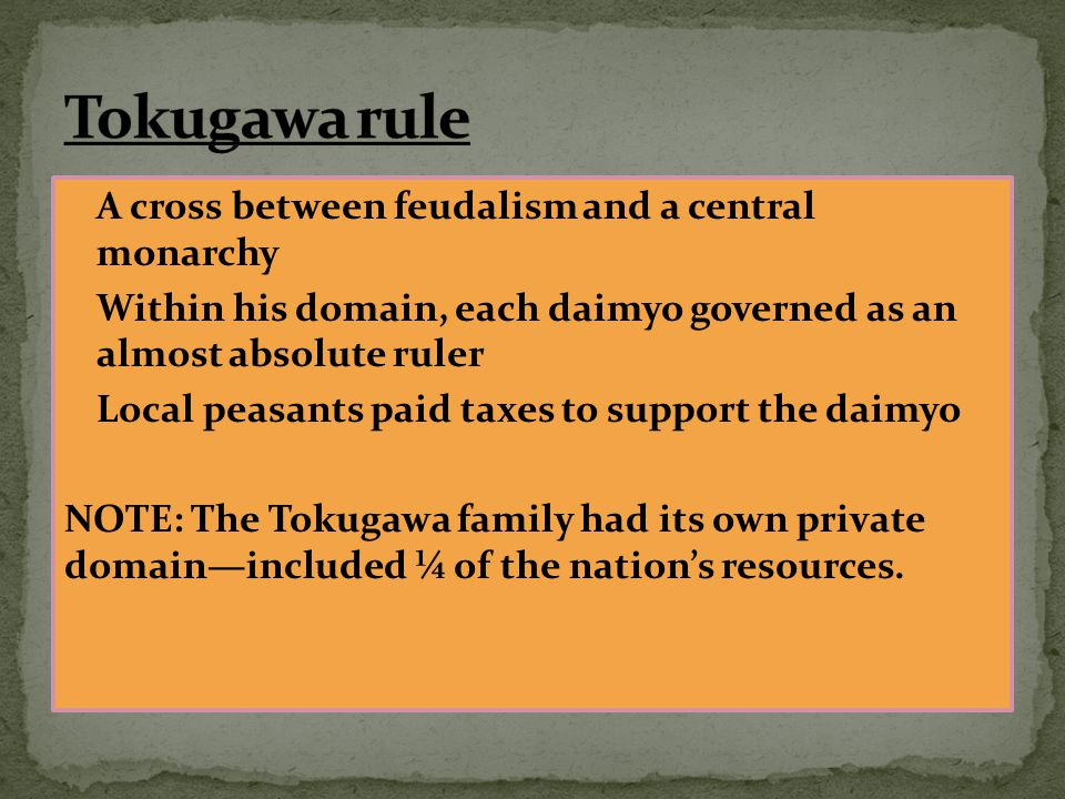 Tokugawa rule A cross between feudalism and a central monarchy
