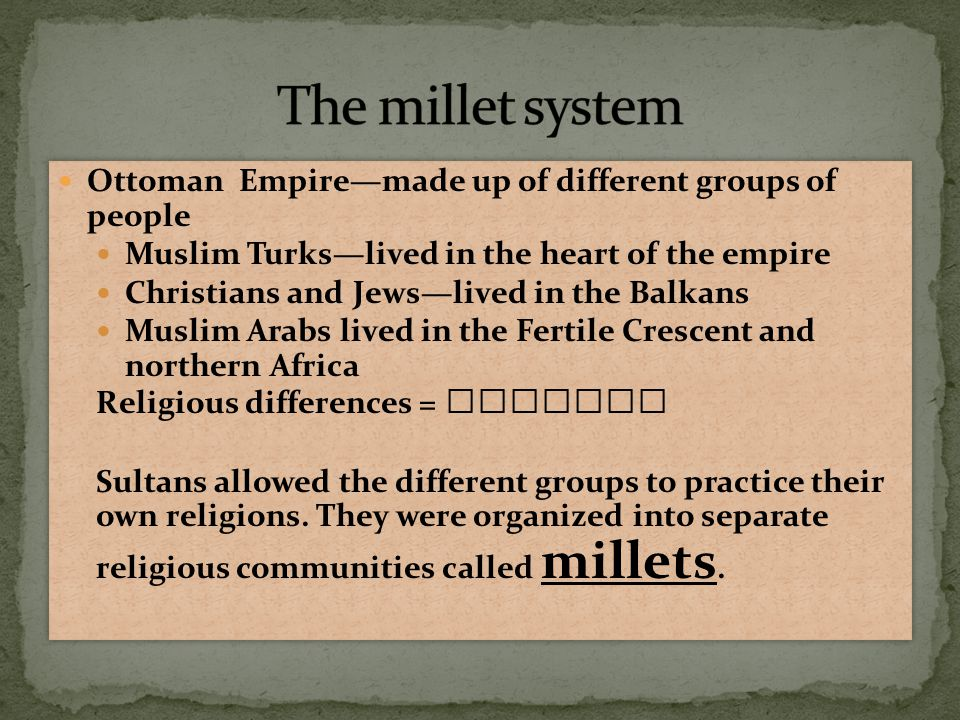 The millet system Ottoman Empire—made up of different groups of people