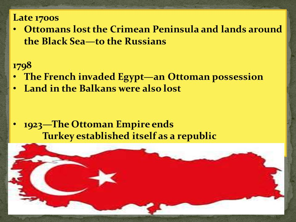 Late 1700s Ottomans lost the Crimean Peninsula and lands around the Black Sea—to the Russians. 1798.