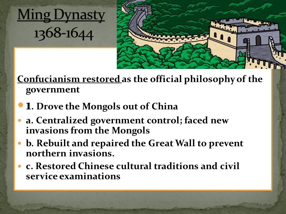 Ming Dynasty 1368-1644 1. Drove the Mongols out of China