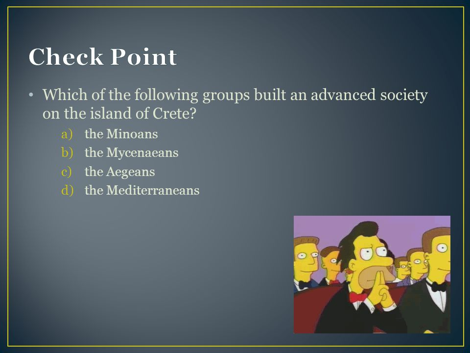 Check Point Which of the following groups built an advanced society on the island of Crete the Minoans.