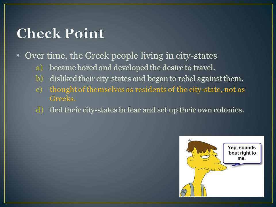 Check Point Over time, the Greek people living in city-states