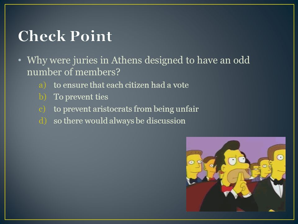 Check Point Why were juries in Athens designed to have an odd number of members to ensure that each citizen had a vote.