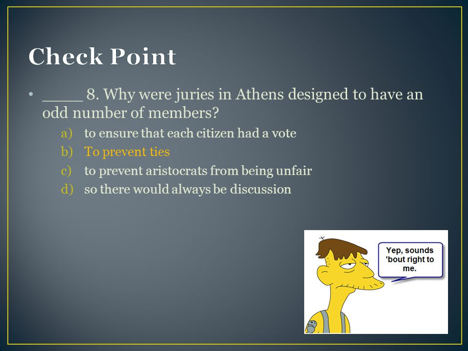 Check Point ____ 8. Why were juries in Athens designed to have an odd number of members to ensure that each citizen had a vote.