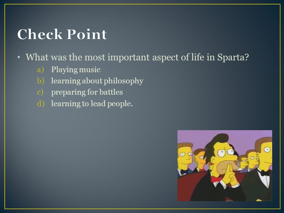 Check Point What was the most important aspect of life in Sparta
