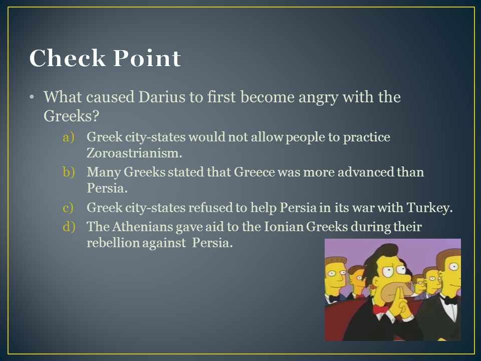 Check Point What caused Darius to first become angry with the Greeks