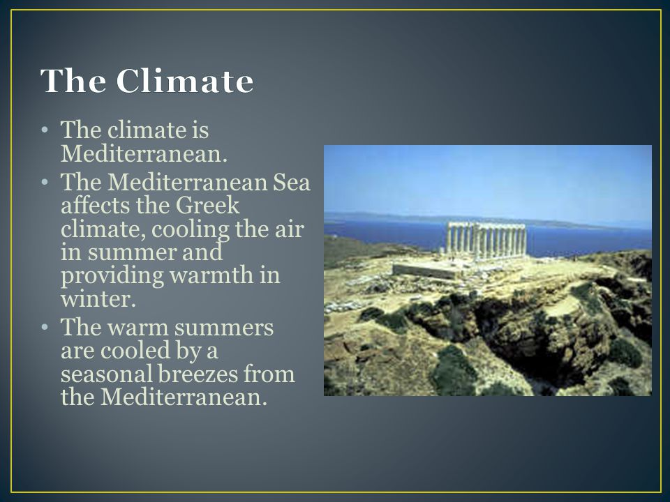 The Climate The climate is Mediterranean.