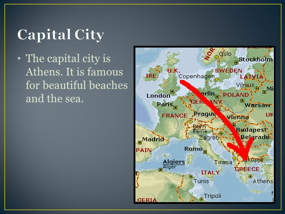 Capital City The capital city is Athens. It is famous for beautiful beaches and the sea.