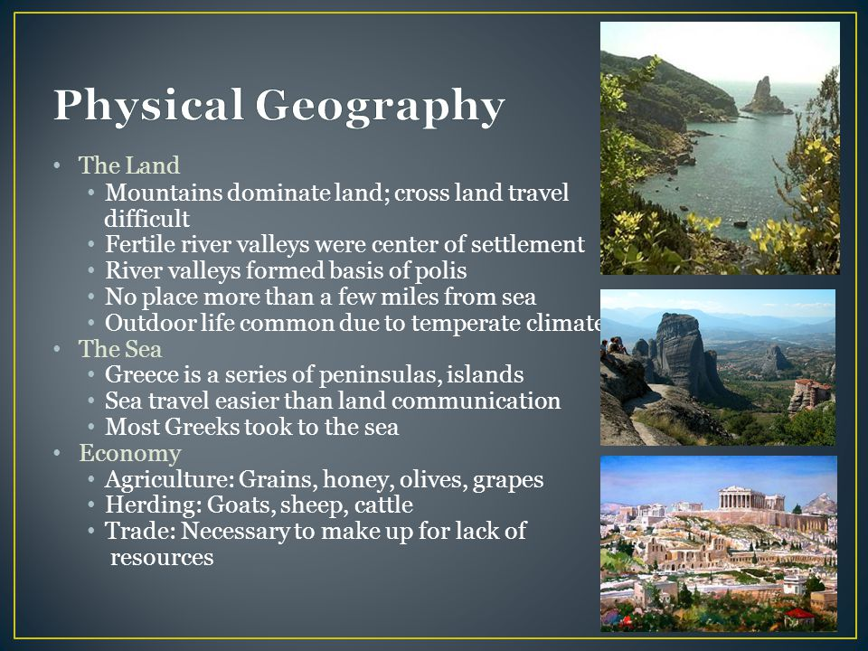 Physical Geography The Land Mountains dominate land; cross land travel