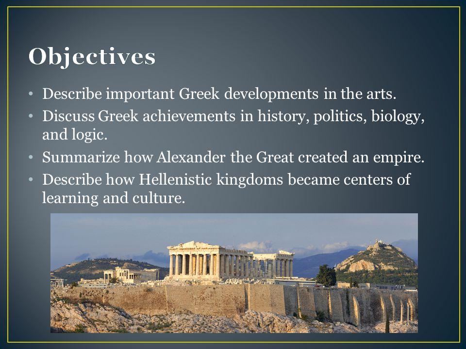 Objectives Describe important Greek developments in the arts.