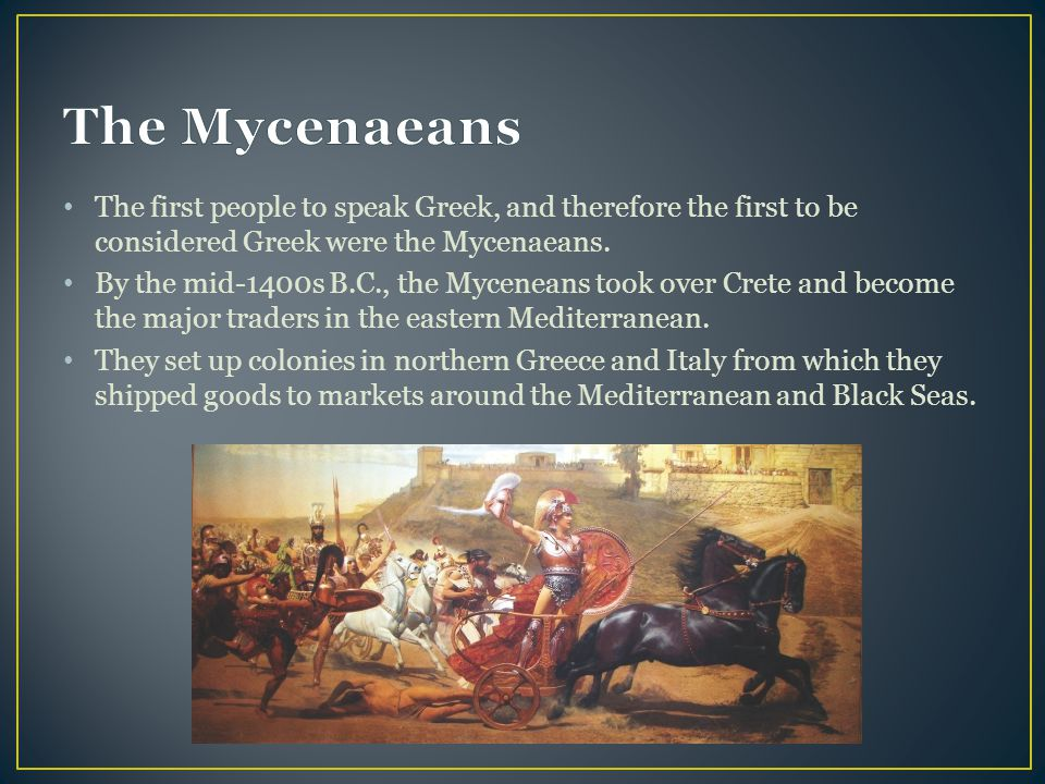 The Mycenaeans The first people to speak Greek, and therefore the first to be considered Greek were the Mycenaeans.