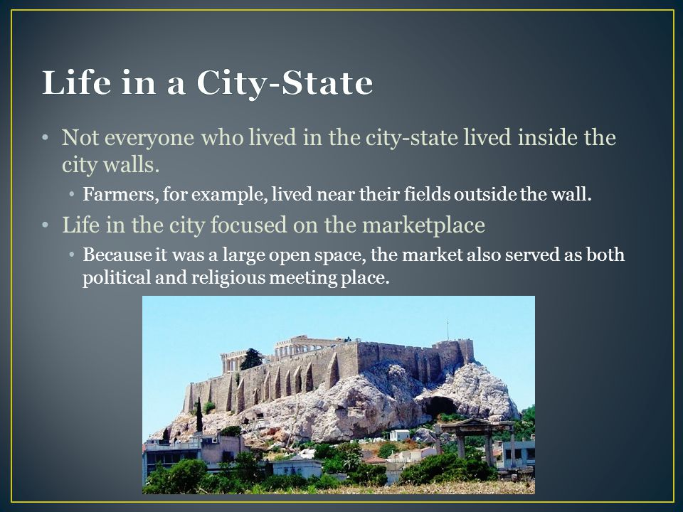Life in a City-State Not everyone who lived in the city-state lived inside the city walls.