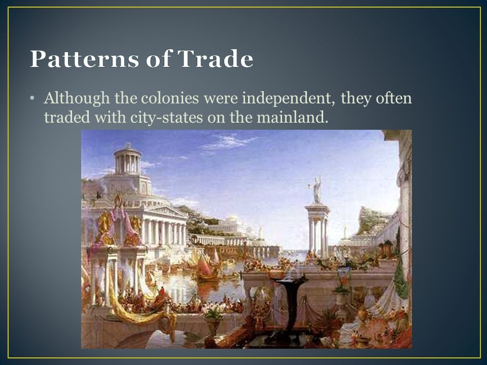 Patterns of Trade Although the colonies were independent, they often traded with city-states on the mainland.