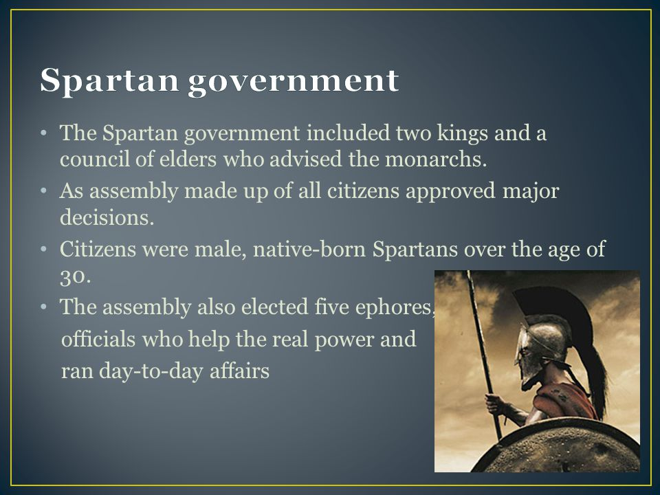 Spartan government The Spartan government included two kings and a council of elders who advised the monarchs.