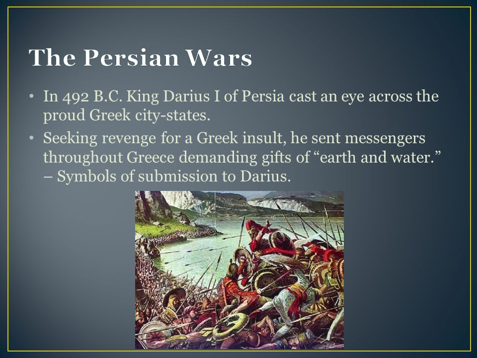 The Persian Wars In 492 B.C. King Darius I of Persia cast an eye across the proud Greek city-states.