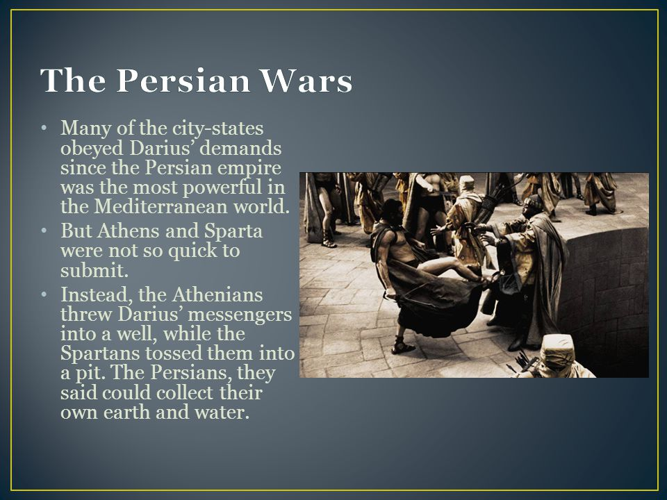 The Persian Wars Many of the city-states obeyed Darius' demands since the Persian empire was the most powerful in the Mediterranean world.