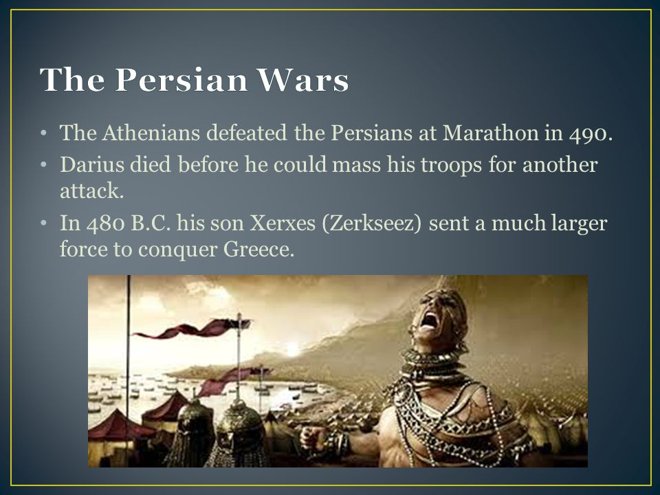 The Persian Wars The Athenians defeated the Persians at Marathon in 490. Darius died before he could mass his troops for another attack.