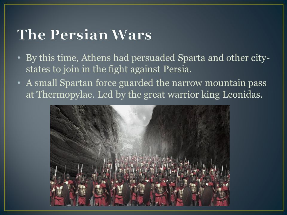 The Persian Wars By this time, Athens had persuaded Sparta and other city-states to join in the fight against Persia.