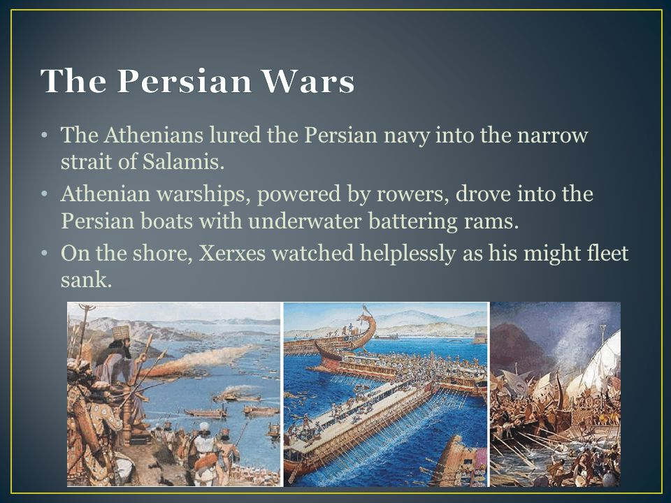 The Persian Wars The Athenians lured the Persian navy into the narrow strait of Salamis.