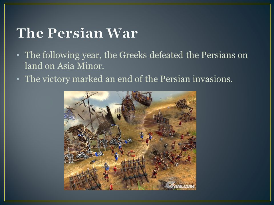The Persian War The following year, the Greeks defeated the Persians on land on Asia Minor.