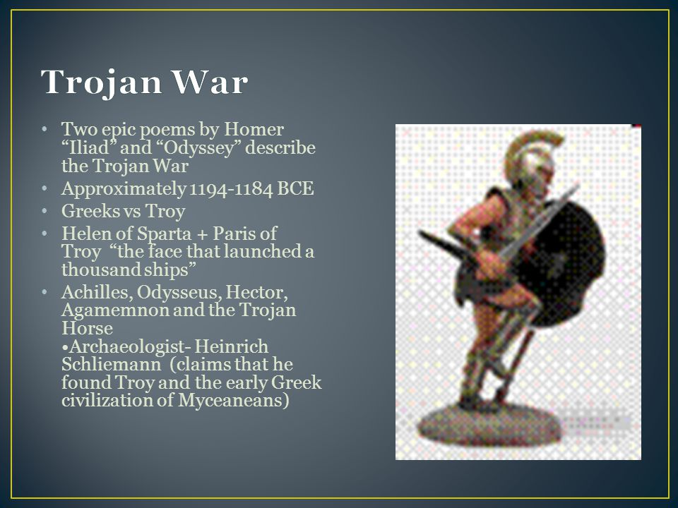 Trojan War Two epic poems by Homer Iliad and Odyssey describe the Trojan War. Approximately 1194-1184 BCE.