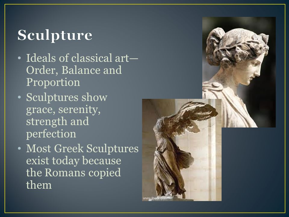 Sculpture Ideals of classical art—Order, Balance and Proportion