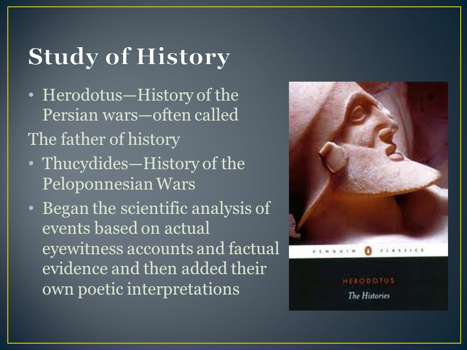 Study of History Herodotus—History of the Persian wars—often called