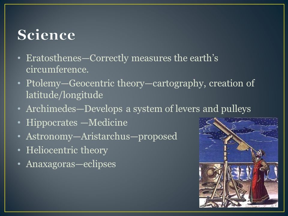 Science Eratosthenes—Correctly measures the earth's circumference.